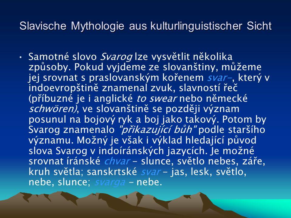 Slavische Mythologie aus kulturlinguistischer Sicht Samotné slovo Svarog lze vysvětlit několika způsoby.