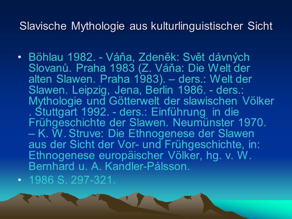 Slavische Mythologie aus kulturlinguistischer Sicht Böhlau 1982.