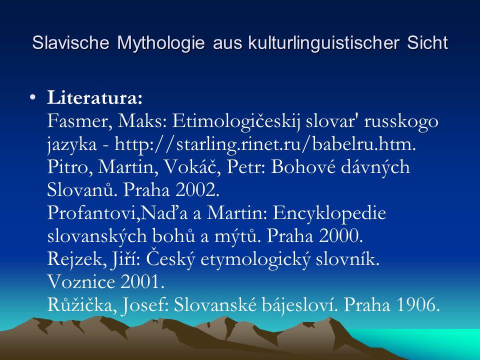 Slavische Mythologie aus kulturlinguistischer Sicht Literatura: Fasmer, Maks: Etimologičeskij slovar russkogo jazyka - http://starling.rinet.ru/babelru.htm.