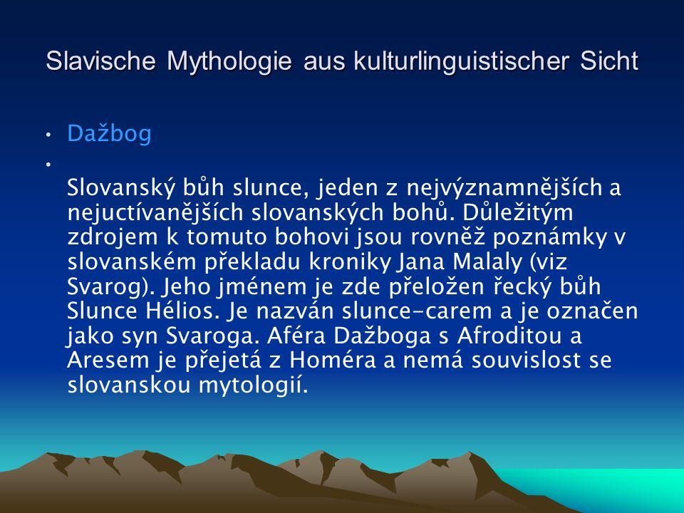Slavische Mythologie aus kulturlinguistischer Sicht Dažbog Slovanský bůh slunce, jeden z nejvýznamnějších a nejuctívanějších slovanských bohů.