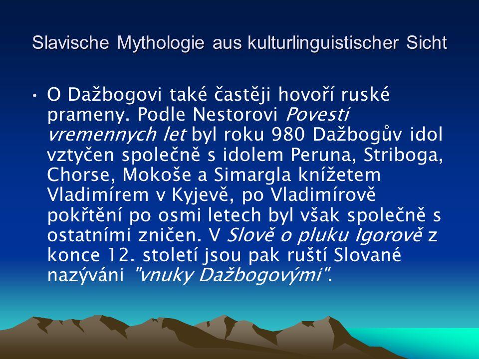 Slavische Mythologie aus kulturlinguistischer Sicht O Dažbogovi také častěji hovoří ruské prameny.