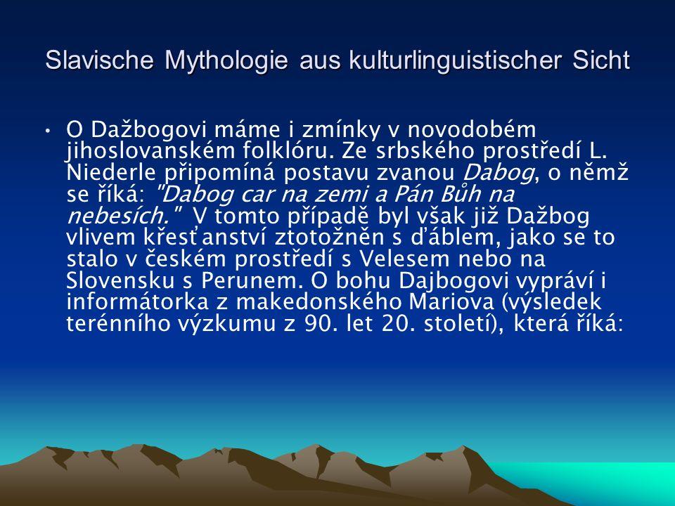 Slavische Mythologie aus kulturlinguistischer Sicht O Dažbogovi máme i zmínky v novodobém jihoslovanském folklóru.