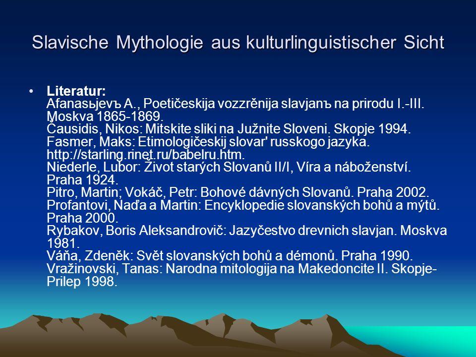 Slavische Mythologie aus kulturlinguistischer Sicht Literatur: Afanasьjevъ A., Poetičeskija vozzrěnija slavjanъ na prirodu I.-III.