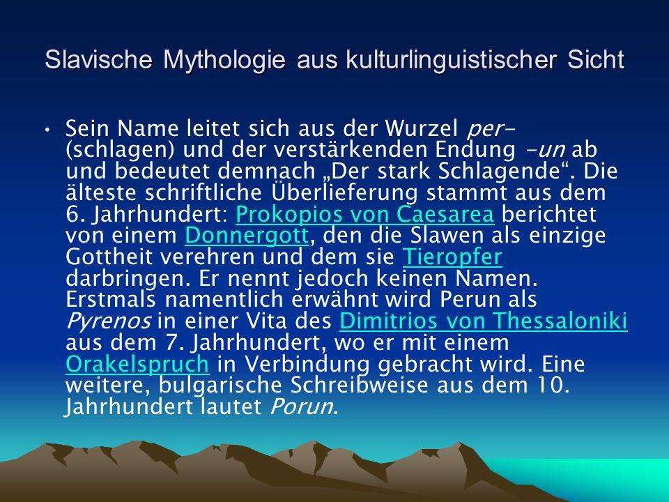 Slavische Mythologie aus kulturlinguistischer Sicht Sein Name leitet sich aus der Wurzel per- (schlagen) und der verstärkenden Endung -un ab und bedeutet demnach Der stark Schlagende.