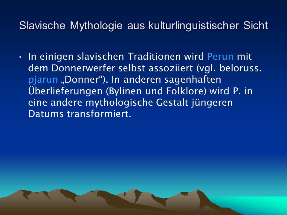 Slavische Mythologie aus kulturlinguistischer Sicht In einigen slavischen Traditionen wird Perun mit dem Donnerwerfer selbst assoziiert (vgl.