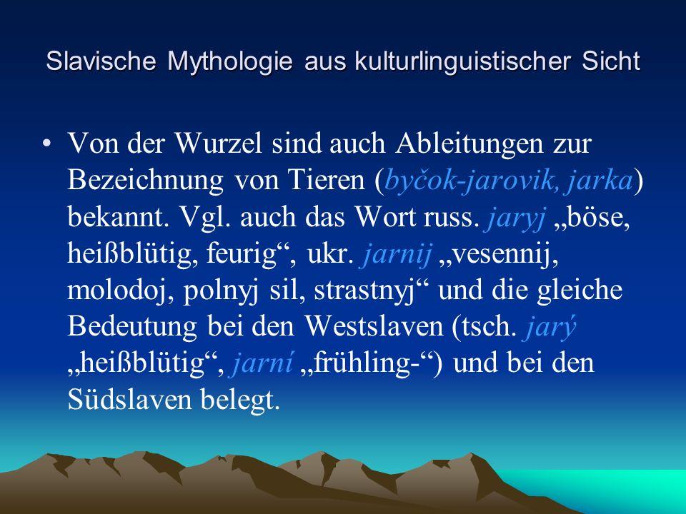 Slavische Mythologie aus kulturlinguistischer Sicht Von der Wurzel sind auch Ableitungen zur Bezeichnung von Tieren (byčok-jarovik, jarka) bekannt.