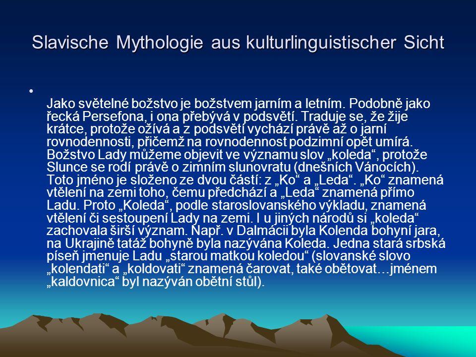 Slavische Mythologie aus kulturlinguistischer Sicht Jako světelné božstvo je božstvem jarním a letním.