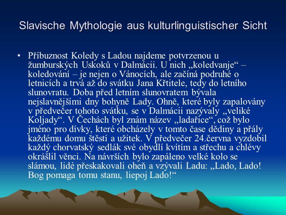 Slavische Mythologie aus kulturlinguistischer Sicht Příbuznost Koledy s Ladou najdeme potvrzenou u žumburských Uskoků v Dalmácii.