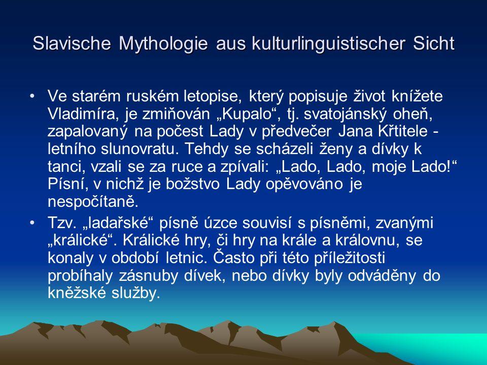 Slavische Mythologie aus kulturlinguistischer Sicht Ve starém ruském letopise, který popisuje život knížete Vladimíra, je zmiňován Kupalo, tj.