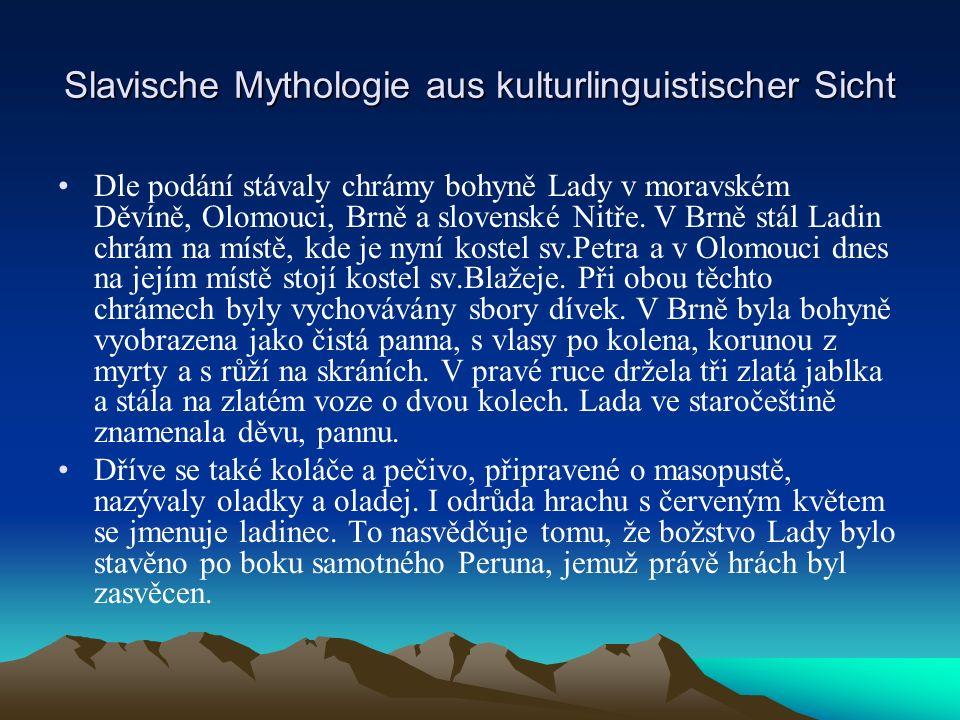 Slavische Mythologie aus kulturlinguistischer Sicht Dle podání stávaly chrámy bohyně Lady v moravském Děvíně, Olomouci, Brně a slovenské Nitře.