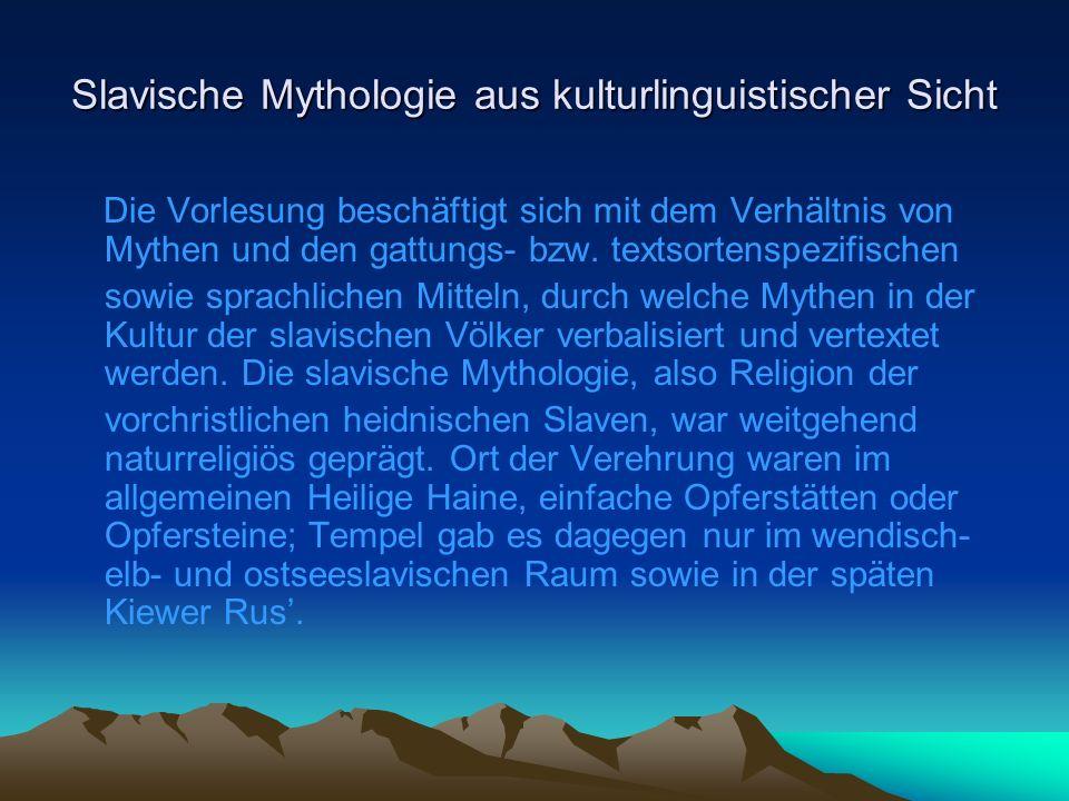 Slavische Mythologie aus kulturlinguistischer Sicht In ostslavischen Quellen findet sich eine weitere Stelle, die zur Errichtung eines hypothetischen Gebäudes der slavischen Mythologie anregt.