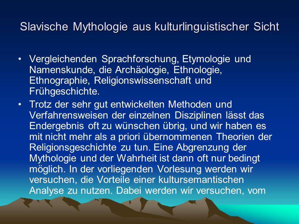 Slavische Mythologie aus kulturlinguistischer Sicht Vergleichenden Sprachforschung, Etymologie und Namenskunde, die Archäologie, Ethnologie, Ethnographie, Religionswissenschaft und Frühgeschichte.