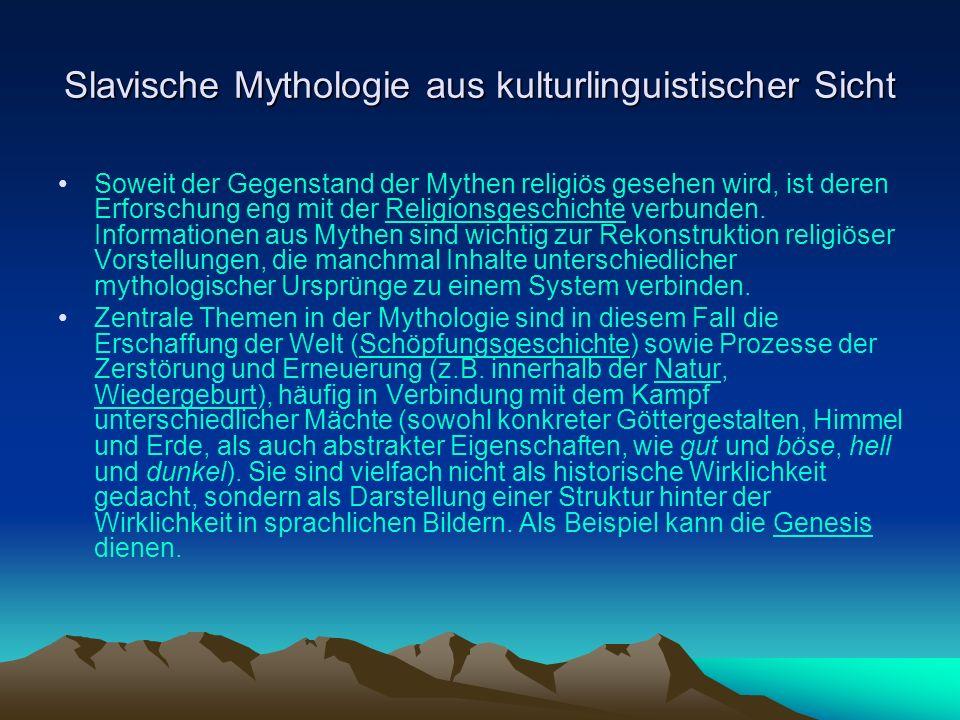 Slavische Mythologie aus kulturlinguistischer Sicht Soweit der Gegenstand der Mythen religiös gesehen wird, ist deren Erforschung eng mit der Religionsgeschichte verbunden.