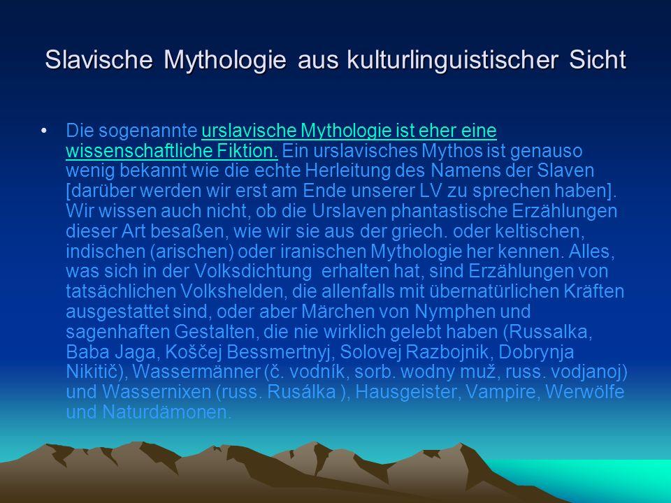 Slavische Mythologie aus kulturlinguistischer Sicht Die sogenannte urslavische Mythologie ist eher eine wissenschaftliche Fiktion.