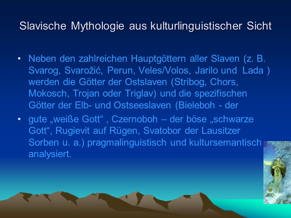 Slavische Mythologie aus kulturlinguistischer Sicht Spezifische Götter der Elb- und Ostseeslawen (siehe Westslawen)Elb- und OstseeslawenWestslawen Svarožić (Svaroshitsch, auch Radegost, Radegast): Kriegsgott der Elbslawen, Schutzgott der Redarier, Liutizen, Obodriten, gibt mit Hilfe eines Orakels Prophezeiungen von sich, im Krieg verrät er den Ausgang einer Schlacht mit Hilfe eines Pferdes, das Lanzen überschreiten muss.SvarožićElbslawen