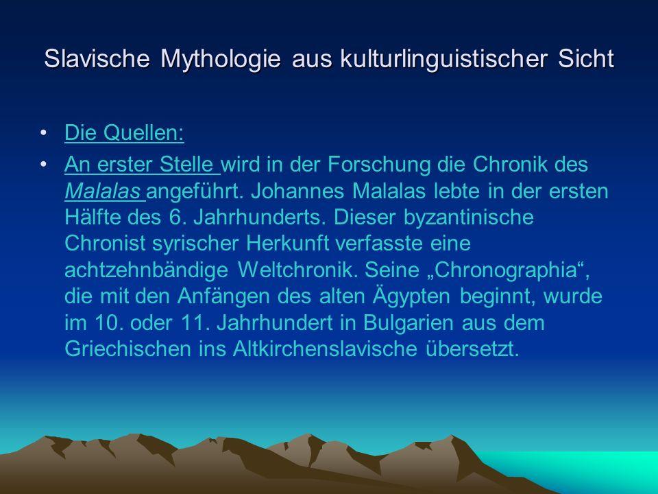 Slavische Mythologie aus kulturlinguistischer Sicht Die Quellen: An erster Stelle wird in der Forschung die Chronik des Malalas angeführt.