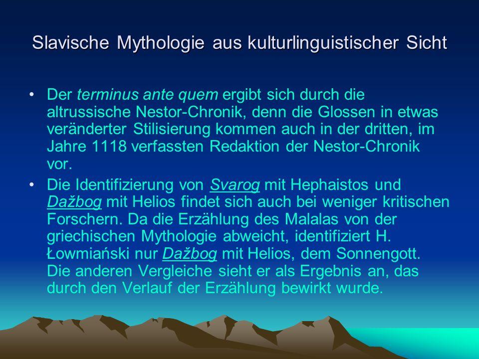 Slavische Mythologie aus kulturlinguistischer Sicht Der terminus ante quem ergibt sich durch die altrussische Nestor-Chronik, denn die Glossen in etwas veränderter Stilisierung kommen auch in der dritten, im Jahre 1118 verfassten Redaktion der Nestor-Chronik vor.