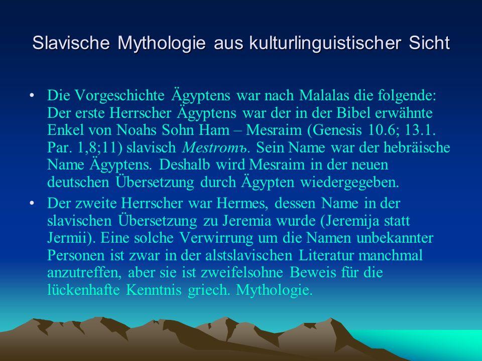 Slavische Mythologie aus kulturlinguistischer Sicht Die Vorgeschichte Ägyptens war nach Malalas die folgende: Der erste Herrscher Ägyptens war der in der Bibel erwähnte Enkel von Noahs Sohn Ham – Mesraim (Genesis 10.6; 13.1.