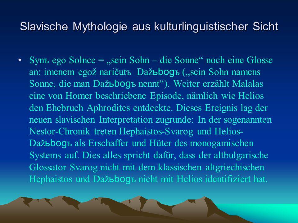 Slavische Mythologie aus kulturlinguistischer Sicht Synъ ego Solnce = sein Sohn – die Sonne noch eine Glosse an: imenem egož naričutъ Daž ьbog ъ (sein Sohn namens Sonne, die man Daž ьbog ъ nennt).