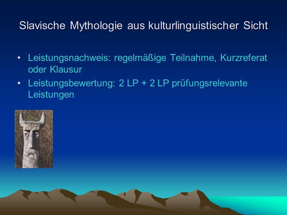 Slavische Mythologie aus kulturlinguistischer Sicht Leistungsnachweis: regelmäßige Teilnahme, Kurzreferat oder Klausur Leistungsbewertung: 2 LP + 2 LP prüfungsrelevante Leistungen