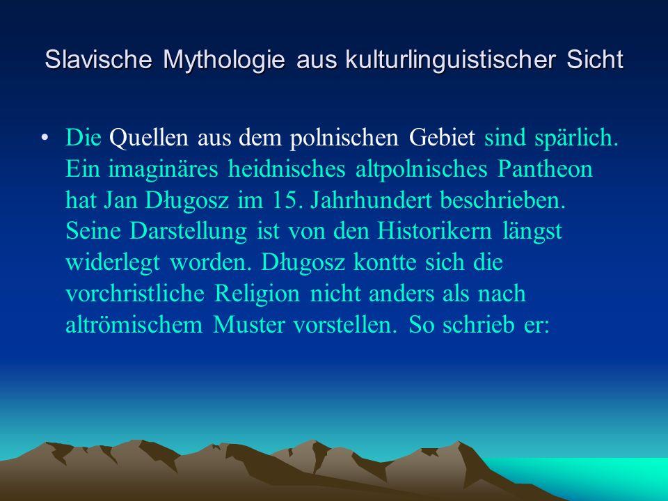 Slavische Mythologie aus kulturlinguistischer Sicht Die Quellen aus dem polnischen Gebiet sind spärlich.
