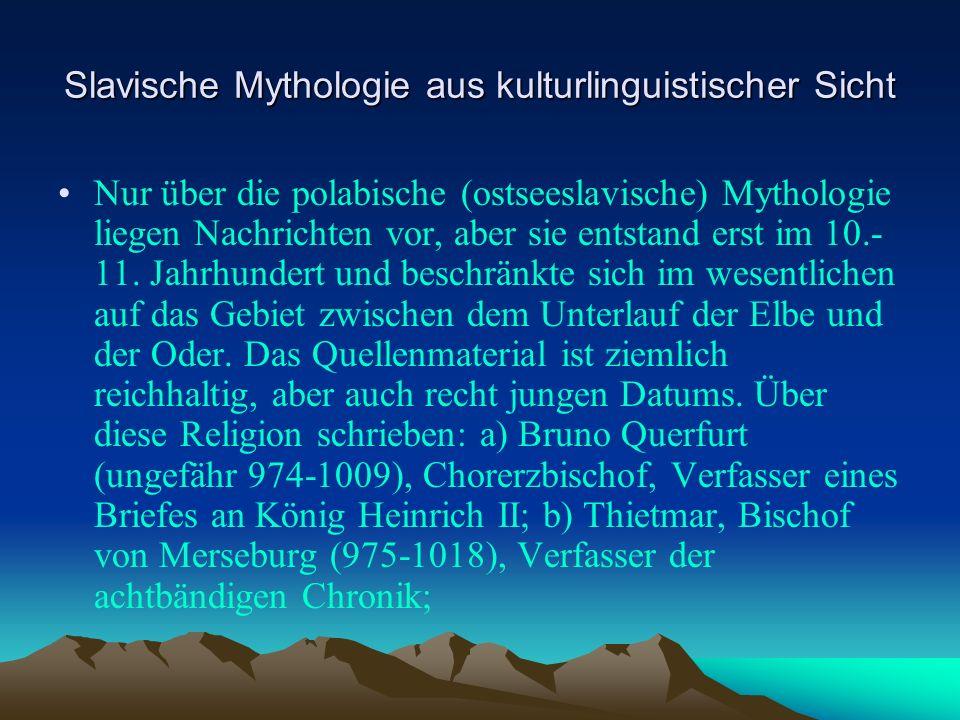Slavische Mythologie aus kulturlinguistischer Sicht Nur über die polabische (ostseeslavische) Mythologie liegen Nachrichten vor, aber sie entstand erst im 10.- 11.