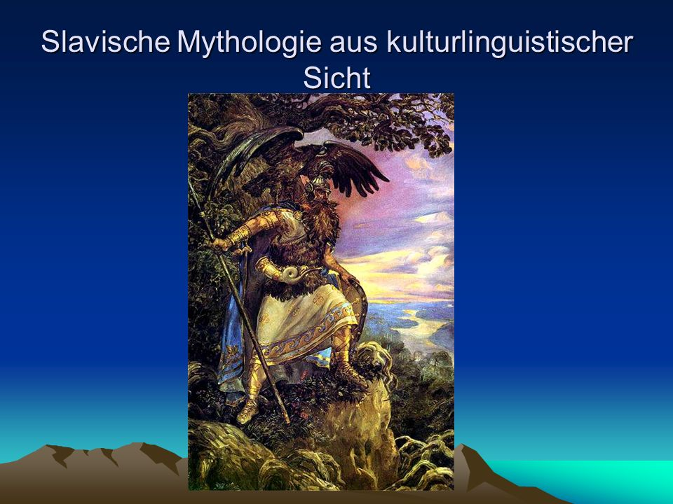 Slavische Mythologie aus kulturlinguistischer Sicht Für eine Deutung der Erzählung als Mythos, der auf indogermanische Traditionen zurückgreift, gibt es Anhaltspunkte in Form von Parallelen in der slawischen, skandinavischen und keltischen Überlieferung.