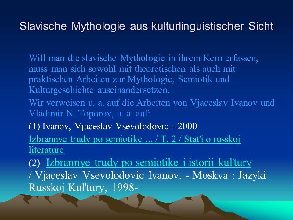 Slavische Mythologie aus kulturlinguistischer Sicht Will man die slavische Mythologie in ihrem Kern erfassen, muss man sich sowohl mit theoretischen als auch mit praktischen Arbeiten zur Mythologie, Semiotik und Kulturgeschichte auseinandersetzen.