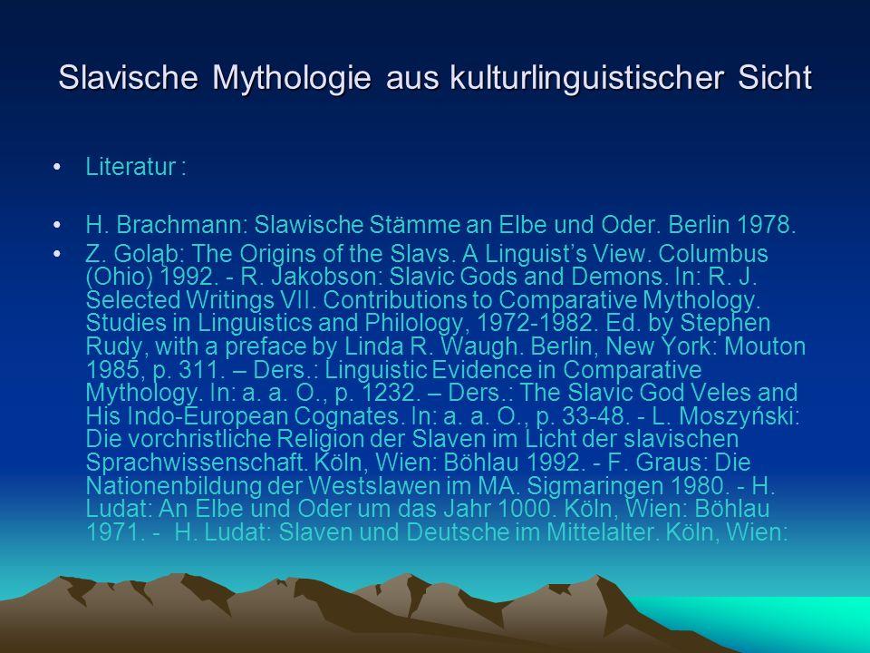 Slavische Mythologie aus kulturlinguistischer Sicht Tatsächlich hat es eine urslavische Mythologie im klassischen Sinn nicht gegeben.