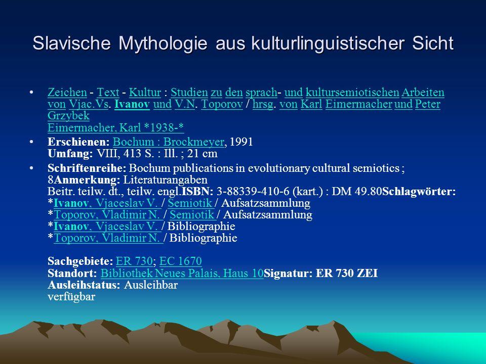 Slavische Mythologie aus kulturlinguistischer Sicht Zeichen - Text - Kultur : Studien zu den sprach- und kultursemiotischen Arbeiten von Vjac.Vs.