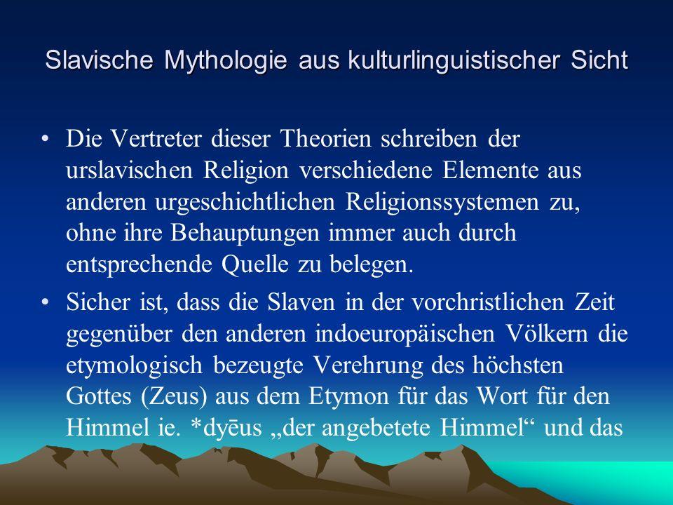 Slavische Mythologie aus kulturlinguistischer Sicht Die Vertreter dieser Theorien schreiben der urslavischen Religion verschiedene Elemente aus anderen urgeschichtlichen Religionssystemen zu, ohne ihre Behauptungen immer auch durch entsprechende Quelle zu belegen.