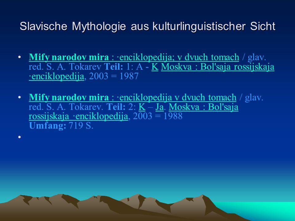 Slavische Mythologie aus kulturlinguistischer Sicht Mythologie beschäftigt sich aber auch mit der Frage nach der Herkunft der Mythen und deren Verhältnis zu anderen Erzählformen wie Legende, Märchen, Sage, Epos.