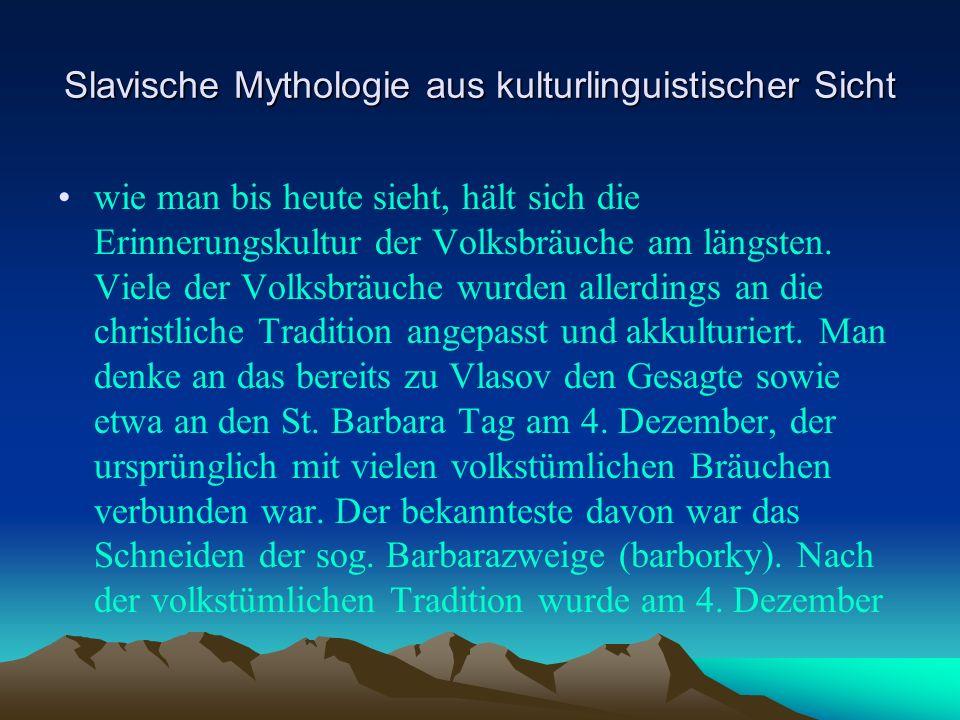 Slavische Mythologie aus kulturlinguistischer Sicht wie man bis heute sieht, hält sich die Erinnerungskultur der Volksbräuche am längsten.