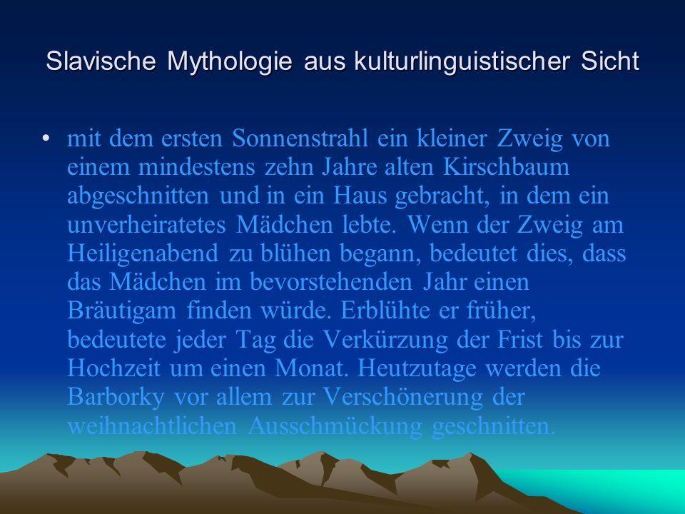 Slavische Mythologie aus kulturlinguistischer Sicht mit dem ersten Sonnenstrahl ein kleiner Zweig von einem mindestens zehn Jahre alten Kirschbaum abgeschnitten und in ein Haus gebracht, in dem ein unverheiratetes Mädchen lebte.
