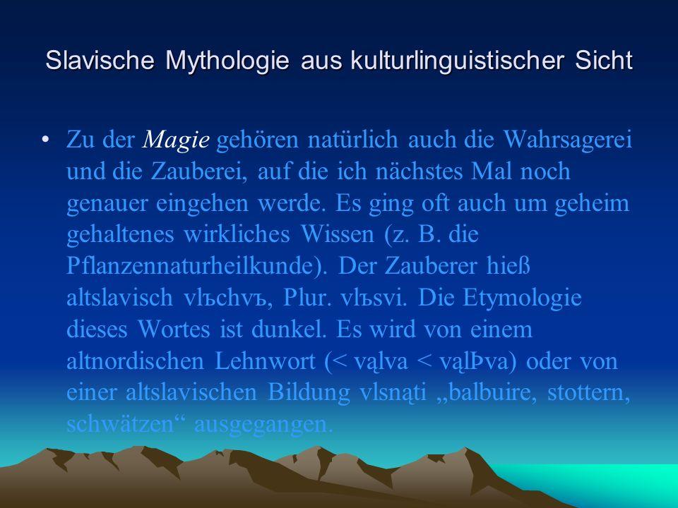 Slavische Mythologie aus kulturlinguistischer Sicht Zu der Magie gehören natürlich auch die Wahrsagerei und die Zauberei, auf die ich nächstes Mal noch genauer eingehen werde.