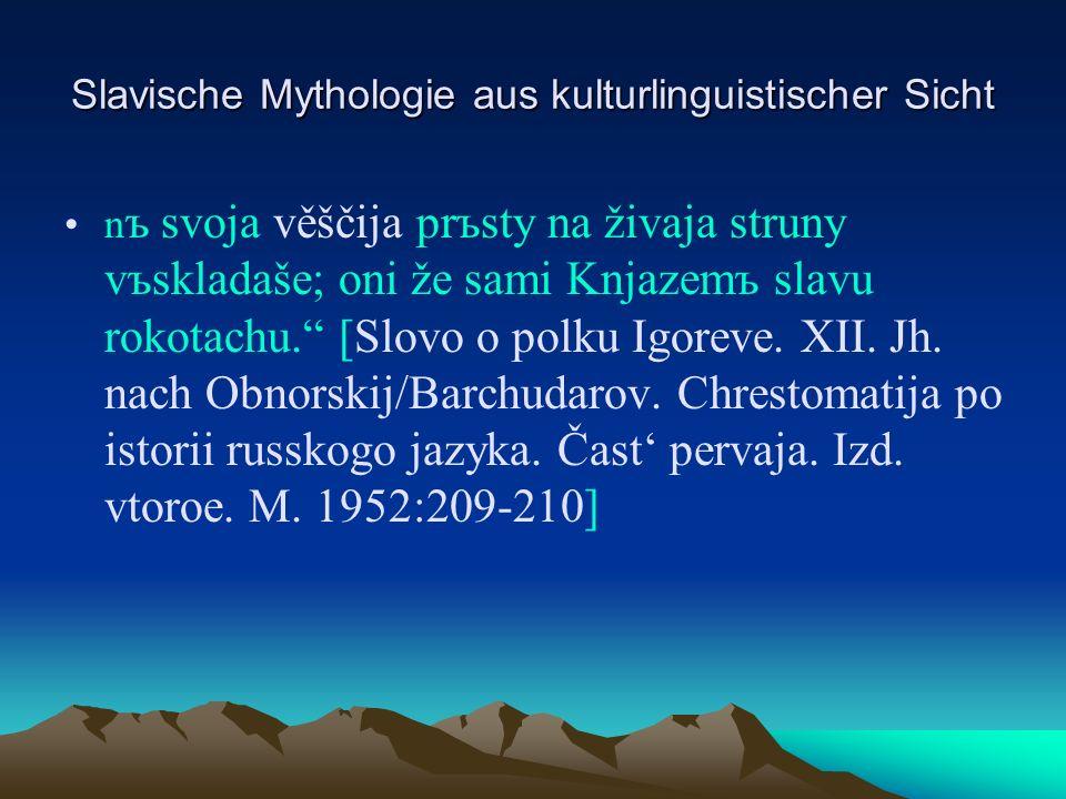 Slavische Mythologie aus kulturlinguistischer Sicht n ъ svoja věščija prъsty na živaja struny vъskladaše; oni že sami Knjazemъ slavu rokotachu.