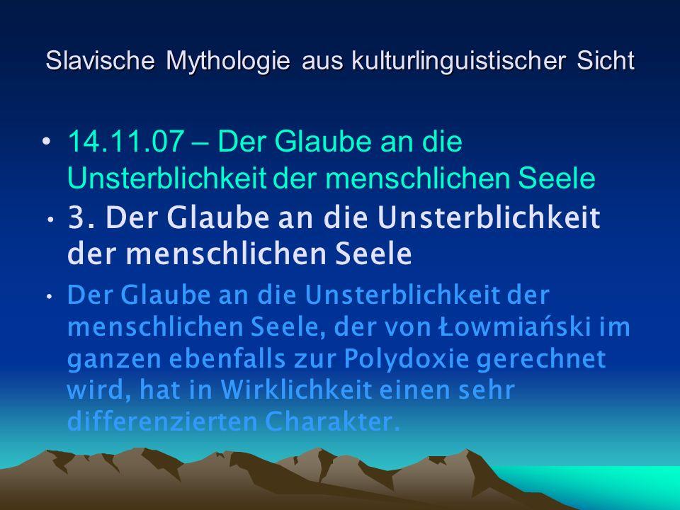Slavische Mythologie aus kulturlinguistischer Sicht 14.11.07 – Der Glaube an die Unsterblichkeit der menschlichen Seele 3.