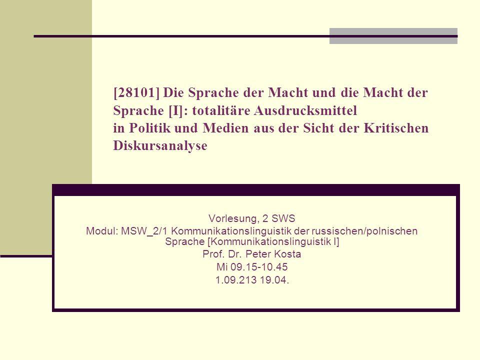[28101] Die Sprache der Macht und die Macht der Sprache [I]: totalitäre Ausdrucksmittel in Politik und Medien aus der Sicht der Kritischen Diskursanal