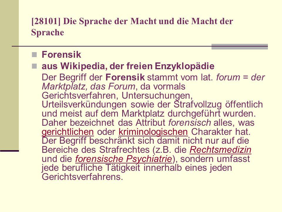 [28101] Die Sprache der Macht und die Macht der Sprache Forensik aus Wikipedia, der freien Enzyklopädie Der Begriff der Forensik stammt vom lat. forum