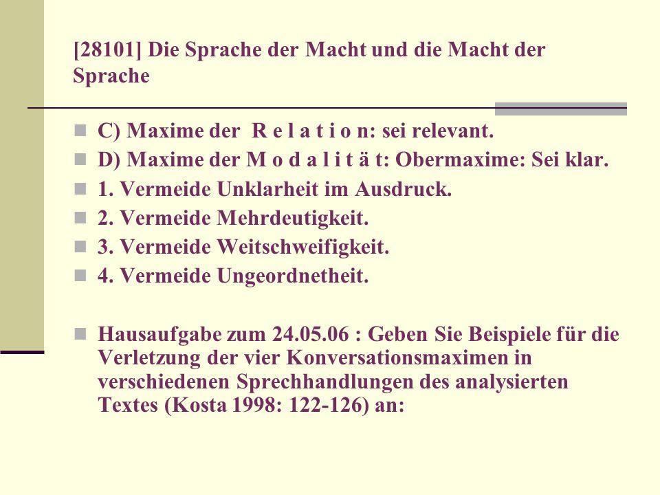 [28101] Die Sprache der Macht und die Macht der Sprache C) Maxime der R e l a t i o n: sei relevant. D) Maxime der M o d a l i t ä t: Obermaxime: Sei