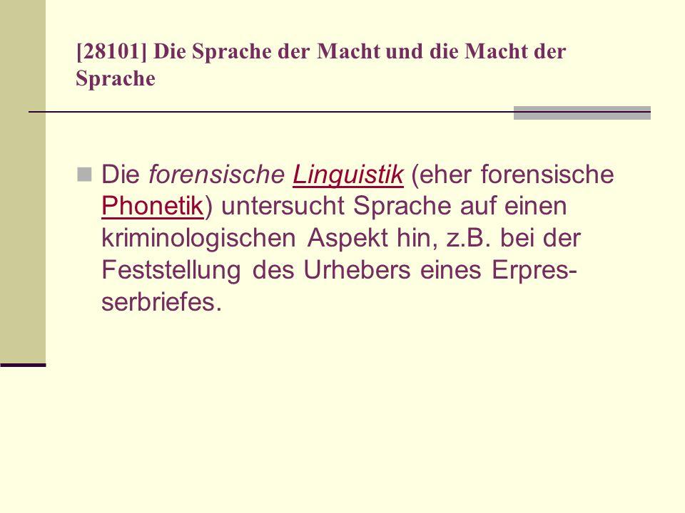 [28101] Die Sprache der Macht und die Macht der Sprache Die forensische Linguistik (eher forensische Phonetik) untersucht Sprache auf einen kriminolog