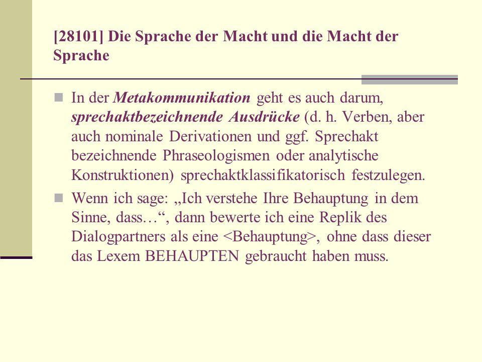 [28101] Die Sprache der Macht und die Macht der Sprache In der Metakommunikation geht es auch darum, sprechaktbezeichnende Ausdrücke (d. h. Verben, ab