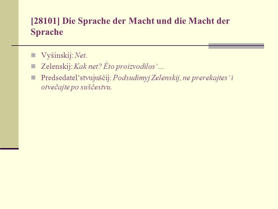 [28101] Die Sprache der Macht und die Macht der Sprache Vyšinskij: Net. Zelenskij: Kak net? Éto proizvodilos… Predsedatelstvujuščij: Podsudimyj Zelens