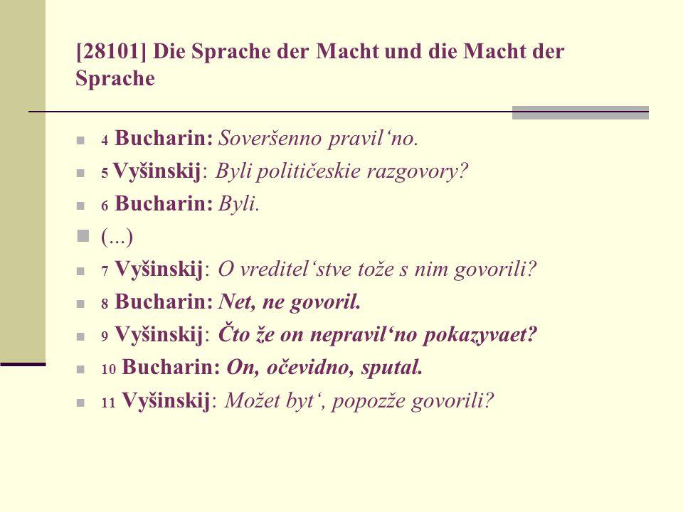 [28101] Die Sprache der Macht und die Macht der Sprache 4 Bucharin: Soveršenno pravilno. 5 Vyšinskij: Byli političeskie razgovory? 6 Bucharin: Byli. (