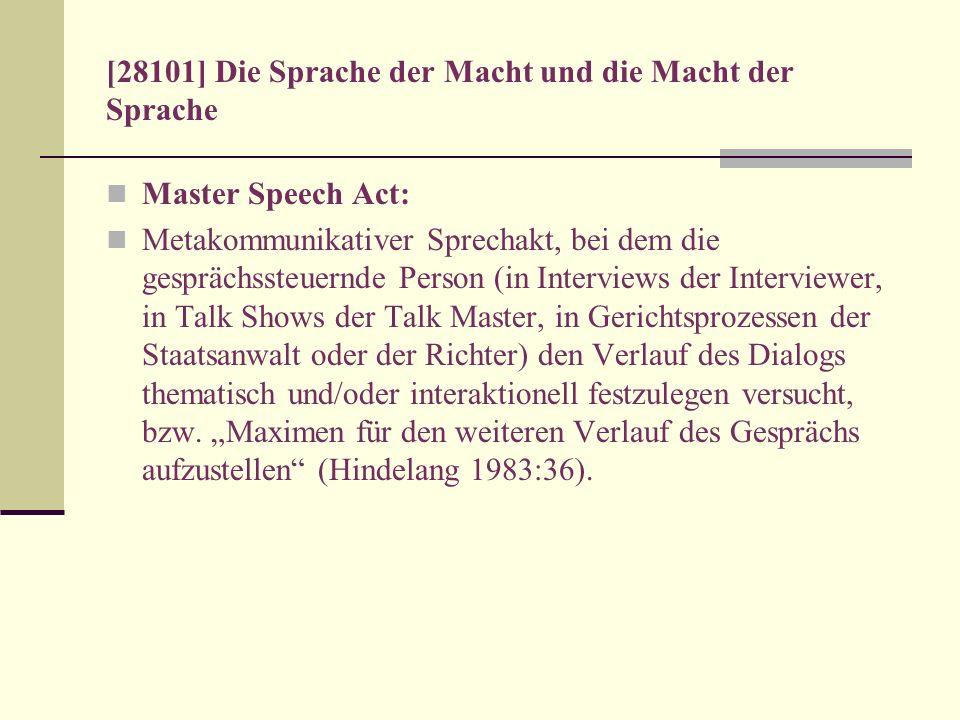 [28101] Die Sprache der Macht und die Macht der Sprache Master Speech Act: Metakommunikativer Sprechakt, bei dem die gesprächssteuernde Person (in Int