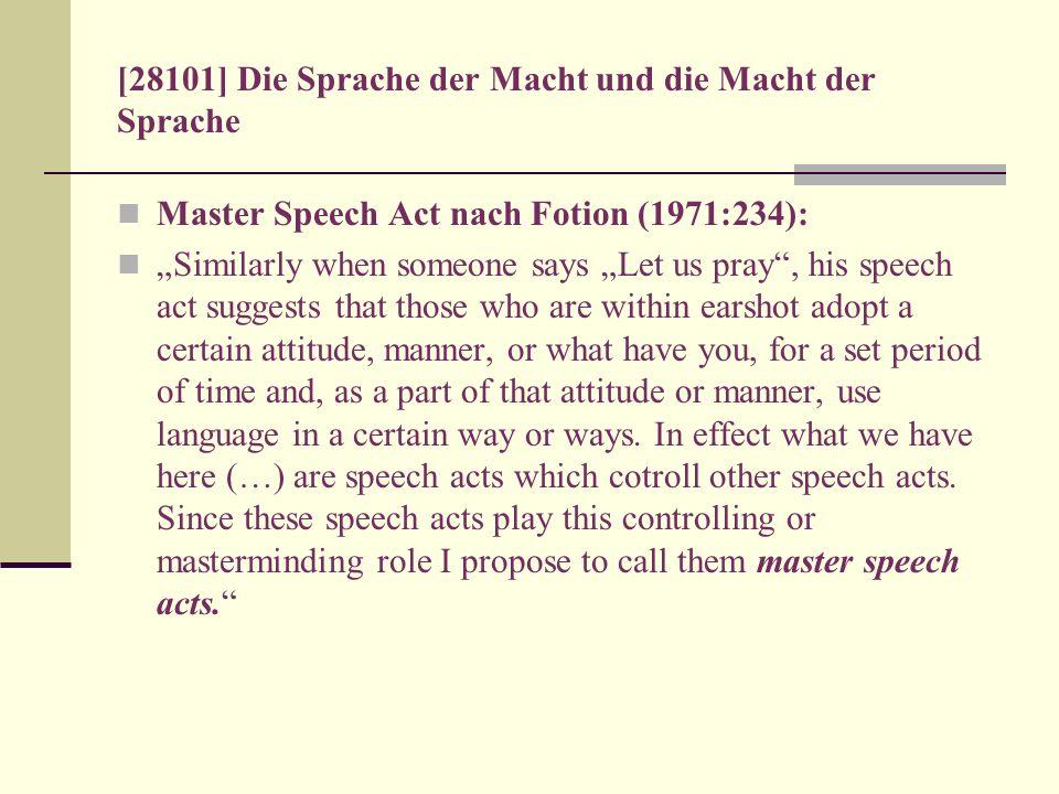 [28101] Die Sprache der Macht und die Macht der Sprache Master Speech Act nach Fotion (1971:234): Similarly when someone says Let us pray, his speech
