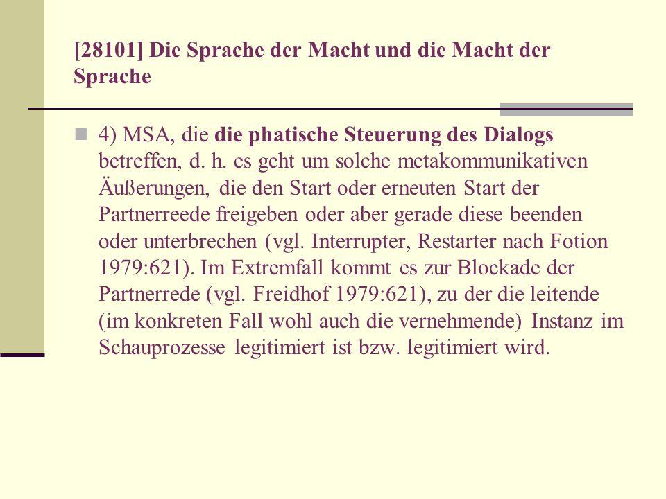 [28101] Die Sprache der Macht und die Macht der Sprache 4) MSA, die die phatische Steuerung des Dialogs betreffen, d. h. es geht um solche metakommuni
