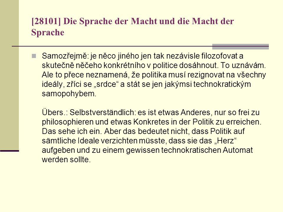 [28101] Die Sprache der Macht und die Macht der Sprache Samozřejmě: je něco jiného jen tak nezávisle filozofovat a skutečně něčeho konkrétního v polit