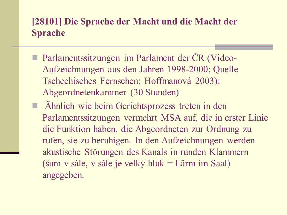 [28101] Die Sprache der Macht und die Macht der Sprache Parlamentssitzungen im Parlament der ČR (Video- Aufzeichnungen aus den Jahren 1998-2000; Quell
