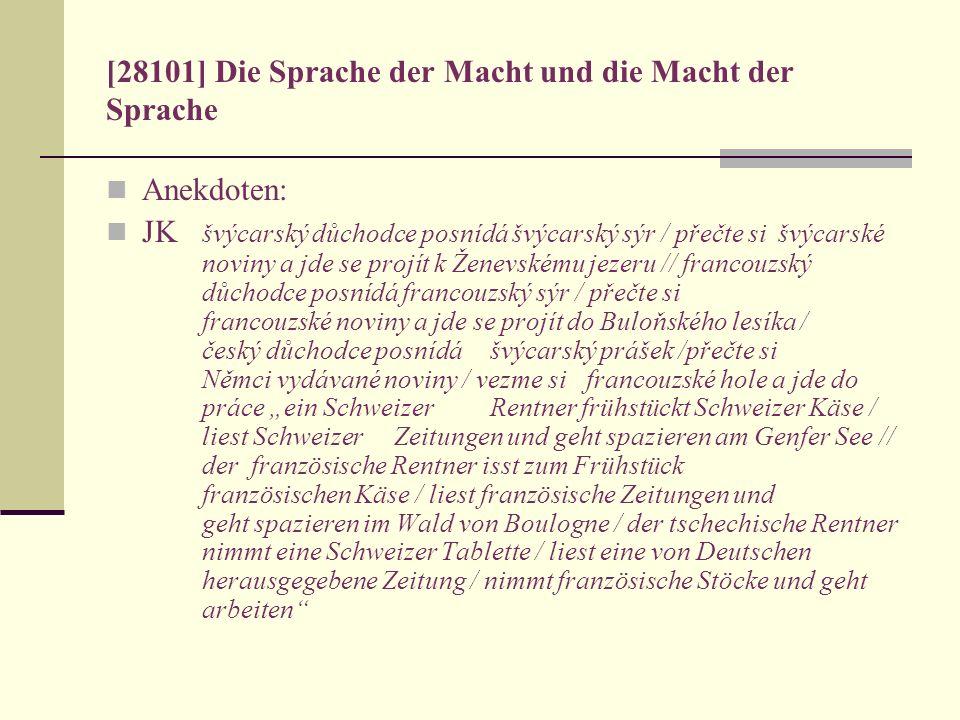 [28101] Die Sprache der Macht und die Macht der Sprache Anekdoten: JK švýcarský důchodce posnídá švýcarský sýr / přečte si švýcarské noviny a jde se p